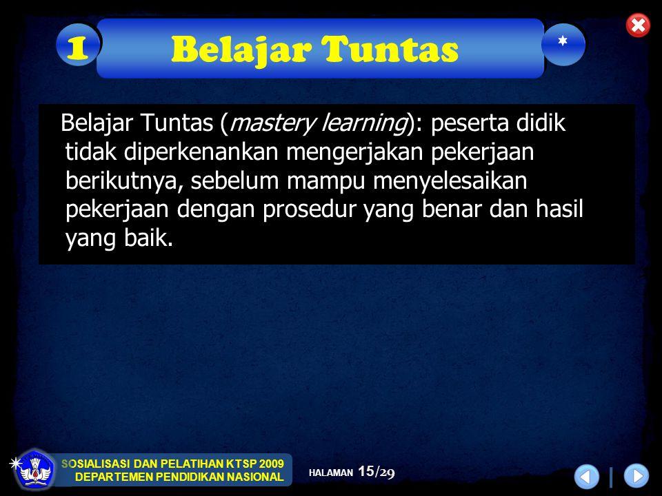 SOSIALISASI DAN PELATIHAN KTSP 2009 DEPARTEMEN PENDIDIKAN NASIONAL HALAMAN 15/29 Belajar Tuntas (mastery learning): peserta didik tidak diperkenankan