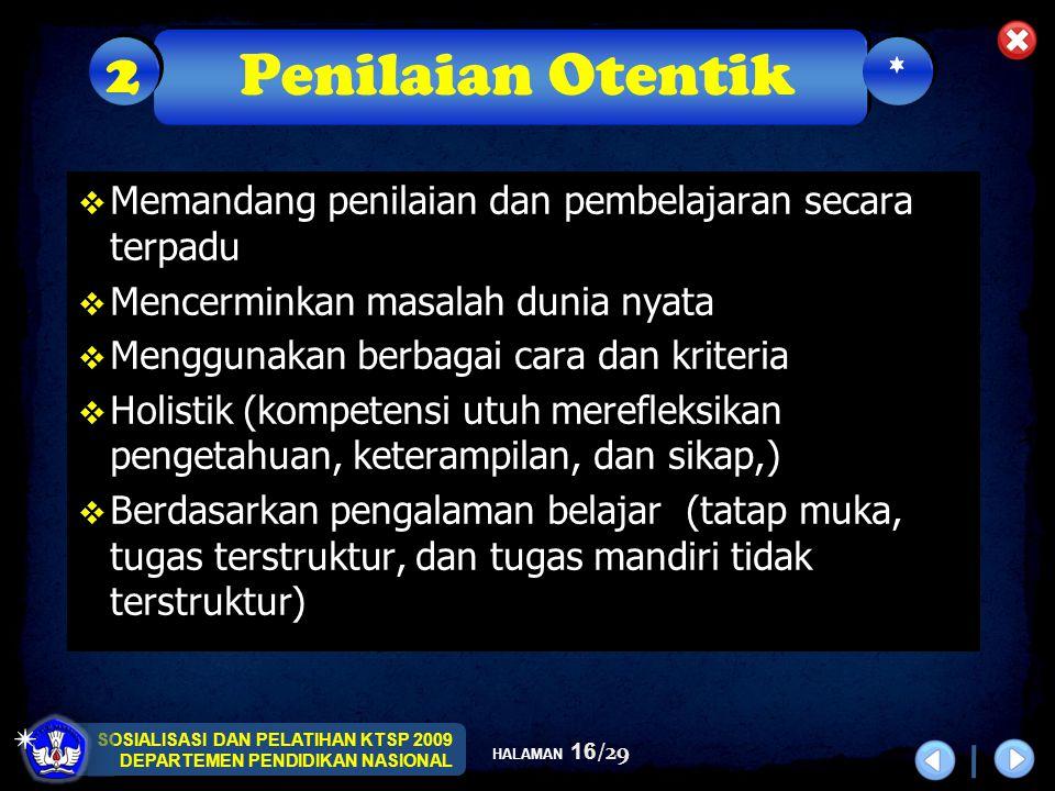 SOSIALISASI DAN PELATIHAN KTSP 2009 DEPARTEMEN PENDIDIKAN NASIONAL HALAMAN 16/29  Memandang penilaian dan pembelajaran secara terpadu  Mencerminkan