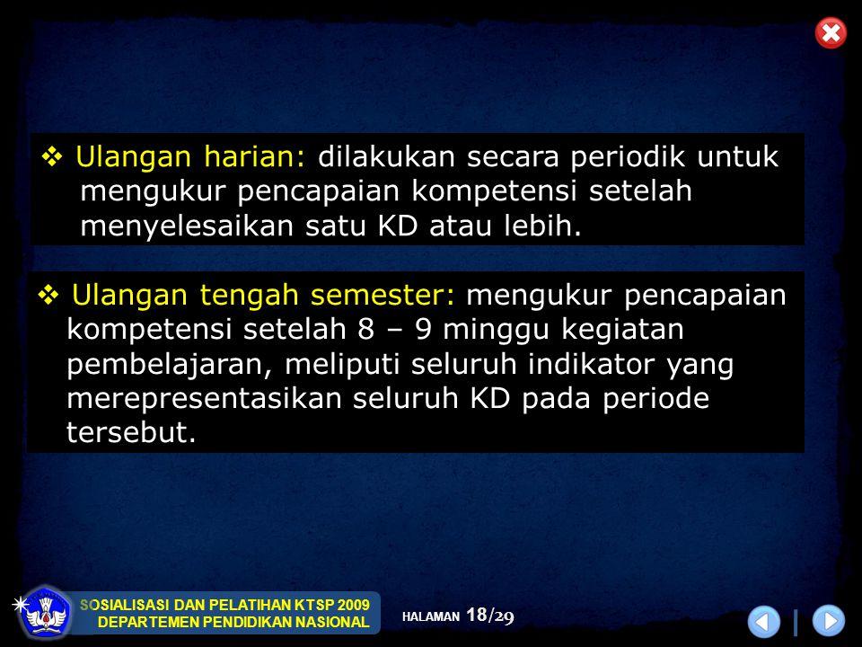 SOSIALISASI DAN PELATIHAN KTSP 2009 DEPARTEMEN PENDIDIKAN NASIONAL HALAMAN 18/29  Ulangan tengah semester: mengukur pencapaian kompetensi setelah 8 –