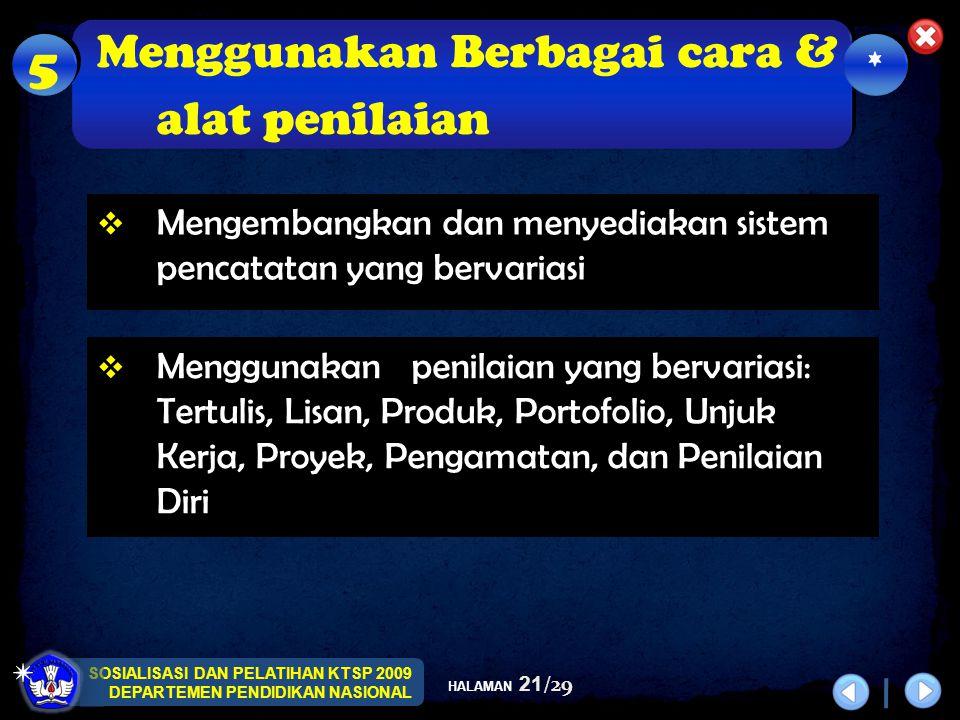 SOSIALISASI DAN PELATIHAN KTSP 2009 DEPARTEMEN PENDIDIKAN NASIONAL HALAMAN 21/29  Menggunakan penilaian yang bervariasi: Tertulis, Lisan, Produk, Por