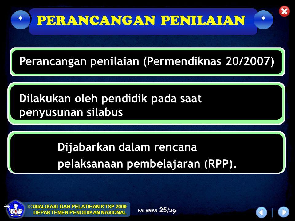 SOSIALISASI DAN PELATIHAN KTSP 2009 DEPARTEMEN PENDIDIKAN NASIONAL HALAMAN 25/29 Perancangan penilaian (Permendiknas 20/2007) Dilakukan oleh pendidik