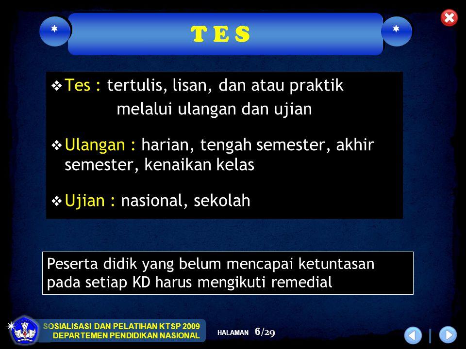 SOSIALISASI DAN PELATIHAN KTSP 2009 DEPARTEMEN PENDIDIKAN NASIONAL HALAMAN 6/29  Tes : tertulis, lisan, dan atau praktik melalui ulangan dan ujian 