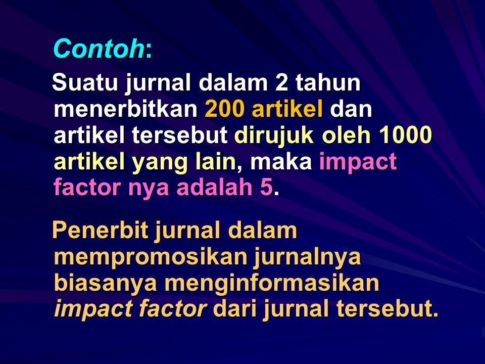 Apa indikator suatu jurnal yang bermutu? 1. Memiliki impact factor yang tinggi. Impact factor menunjukkan banyaknya artikel yang dimuat dalam suatu ju