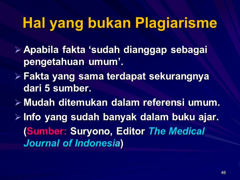 Termasuk dalam kategori plagiarisme: (1) Menggunakan karya sendiri yang telah dipublikasi, tanpa menyatakan sumbernya, disebut autoplagiarisme. (2) Me