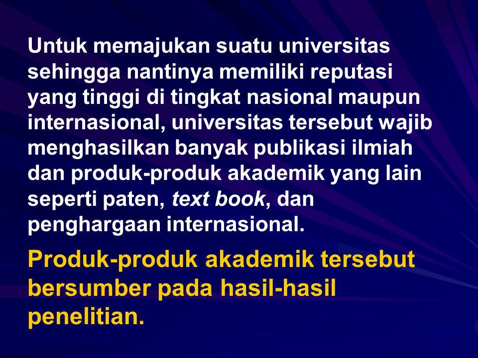 Untuk memajukan suatu universitas sehingga nantinya memiliki reputasi yang tinggi di tingkat nasional maupun internasional, universitas tersebut wajib menghasilkan banyak publikasi ilmiah dan produk-produk akademik yang lain seperti paten, text book, dan penghargaan internasional.