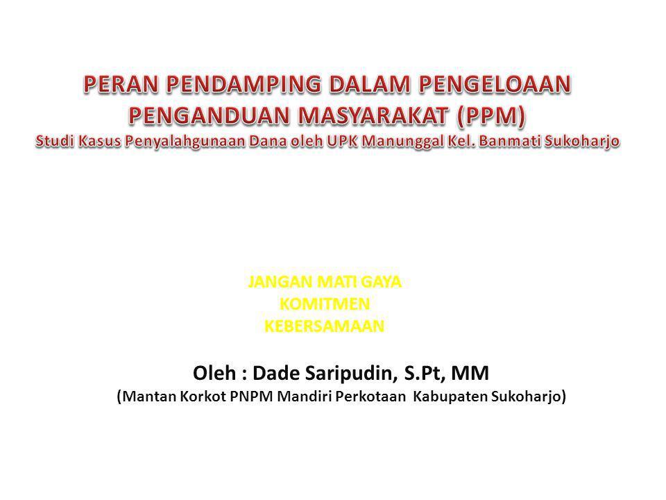 Oleh : Dade Saripudin, S.Pt, MM (Mantan Korkot PNPM Mandiri Perkotaan Kabupaten Sukoharjo) JANGAN MATI GAYA KOMITMEN KEBERSAMAAN