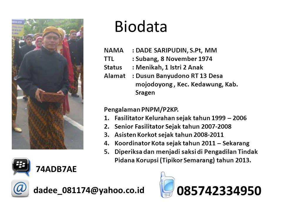 Biodata NAMA : DADE SARIPUDIN, S.Pt, MM TTL: Subang, 8 November 1974 Status: Menikah, 1 Istri 2 Anak Alamat: Dusun Banyudono RT 13 Desa mojodoyong, Ke