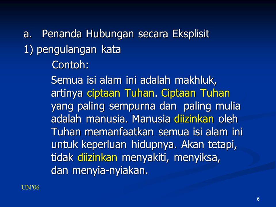 6 a.Penanda Hubungan secara Eksplisit 1) pengulangan kata Contoh: Contoh: Semua isi alam ini adalah makhluk, artinya ciptaan Tuhan.