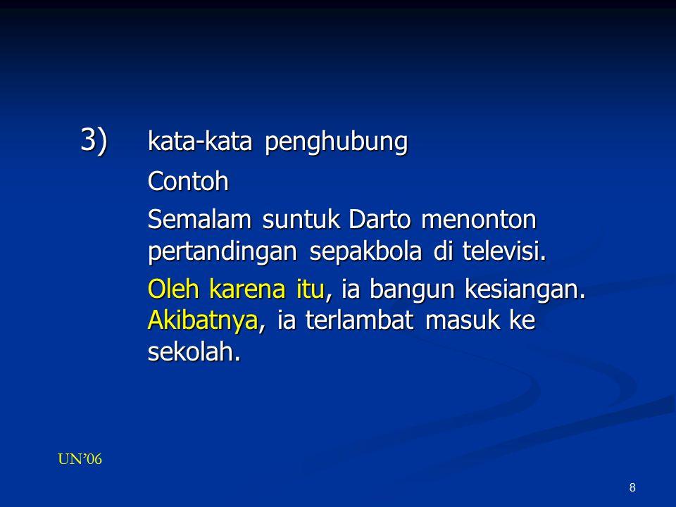 8 3) kata-kata penghubung Contoh Contoh Semalam suntuk Darto menonton pertandingan sepakbola di televisi.