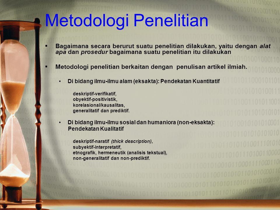 Metodologi Penelitian  Bagaimana secara berurut suatu penelitian dilakukan, yaitu dengan alat apa dan prosedur bagaimana suatu penelitian itu dilakuk