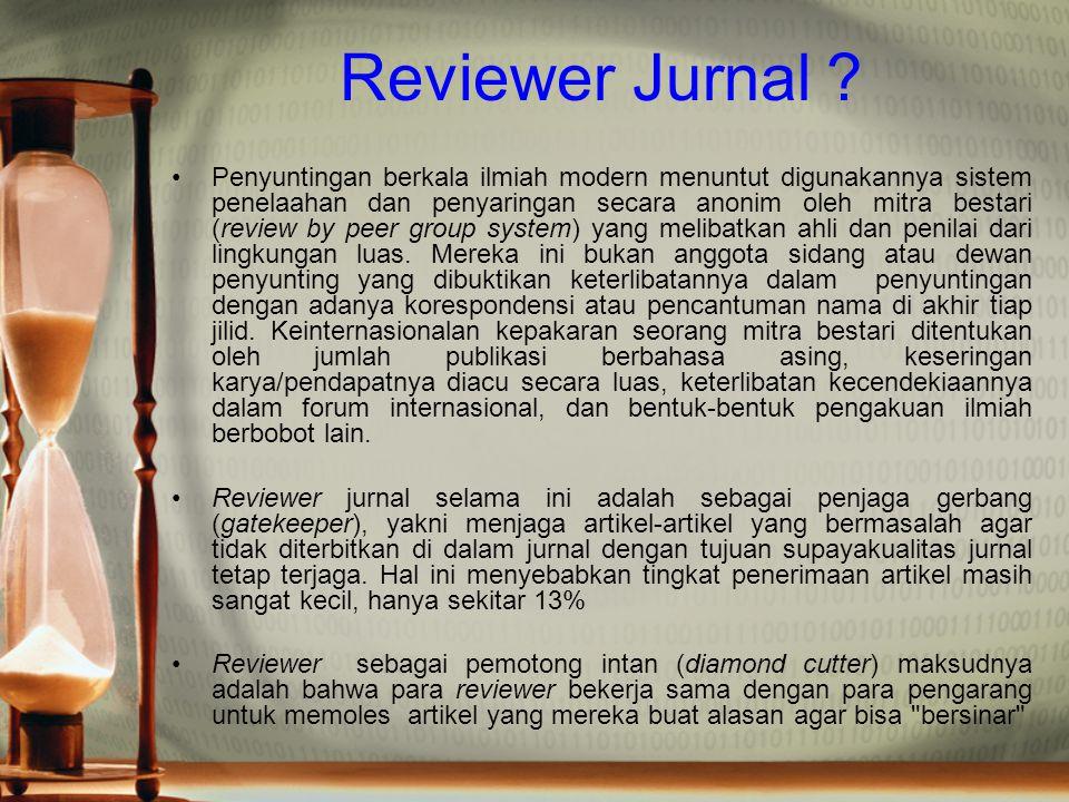Reviewer Jurnal ? Penyuntingan berkala ilmiah modern menuntut digunakannya sistem penelaahan dan penyaringan secara anonim oleh mitra bestari (review
