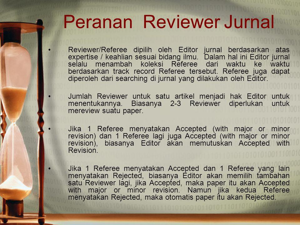 Peranan Reviewer Jurnal Reviewer/Referee dipilih oleh Editor jurnal berdasarkan atas expertise / keahlian sesuai bidang ilmu. Dalam hal ini Editor jur