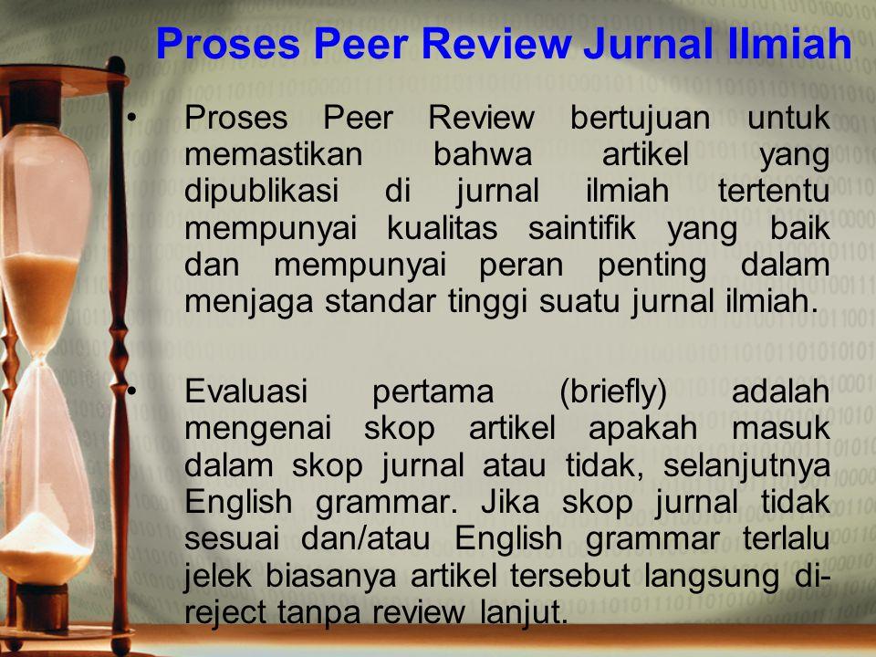 Proses Peer Review Jurnal Ilmiah Proses Peer Review bertujuan untuk memastikan bahwa artikel yang dipublikasi di jurnal ilmiah tertentu mempunyai kual