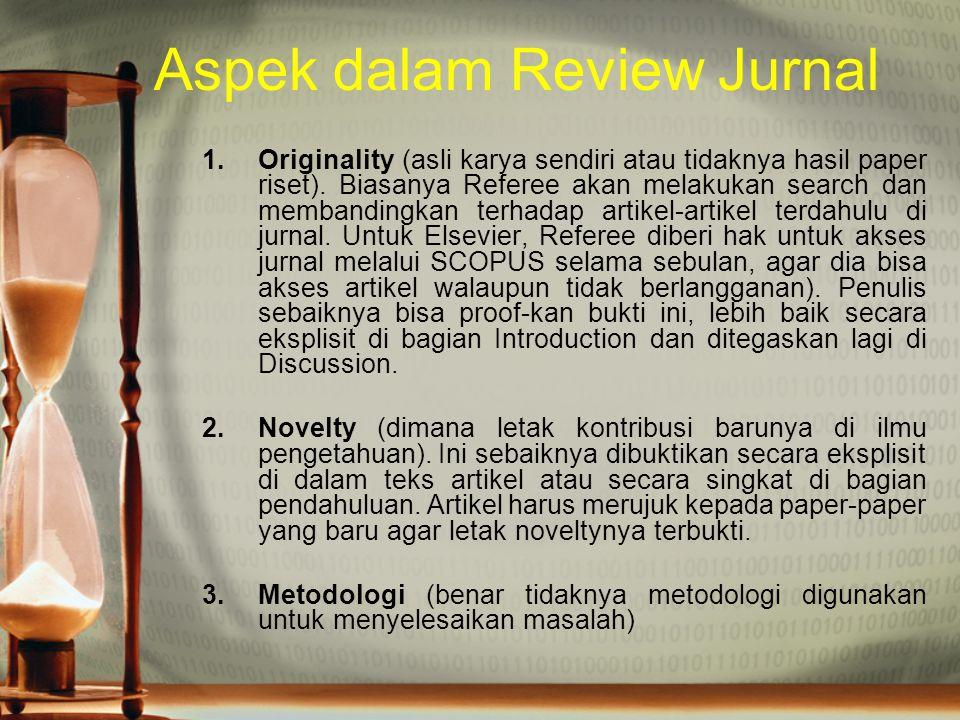 Aspek dalam Review Jurnal 1.Originality (asli karya sendiri atau tidaknya hasil paper riset). Biasanya Referee akan melakukan search dan membandingkan