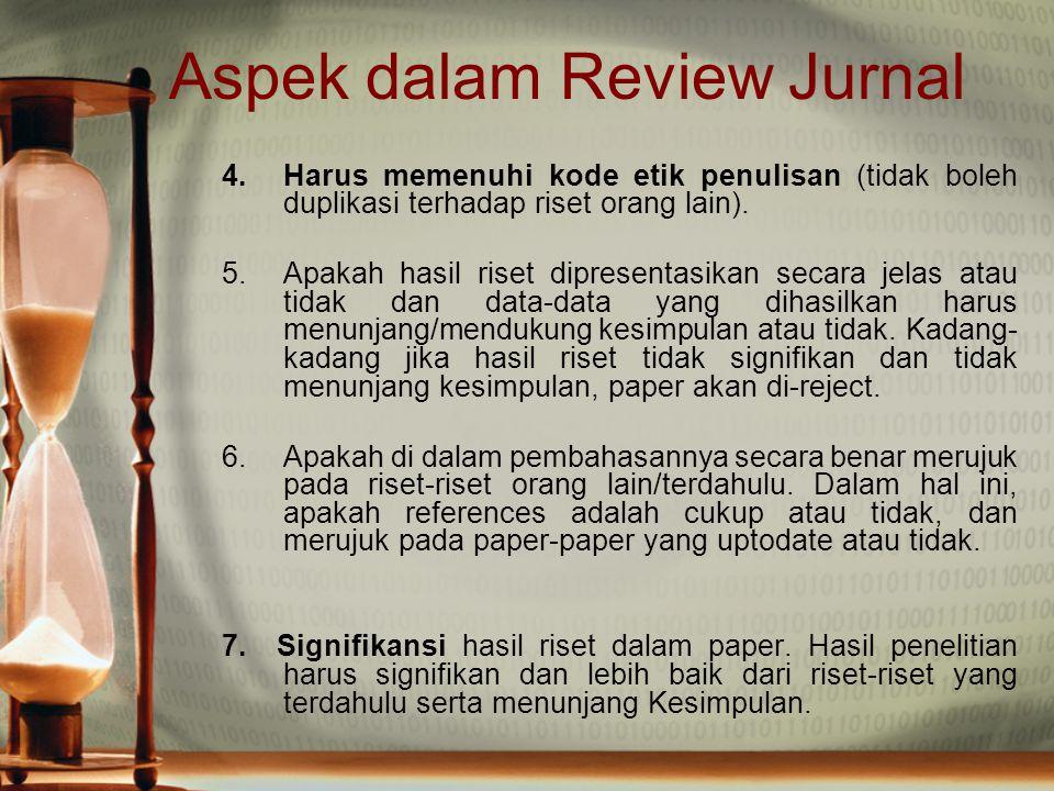 Aspek dalam Review Jurnal 4.Harus memenuhi kode etik penulisan (tidak boleh duplikasi terhadap riset orang lain). 5.Apakah hasil riset dipresentasikan