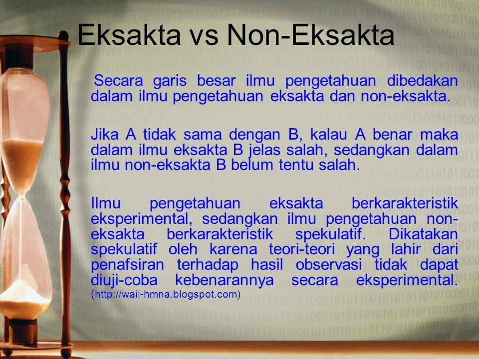 Eksakta vs Non-Eksakta Secara garis besar ilmu pengetahuan dibedakan dalam ilmu pengetahuan eksakta dan non-eksakta. Jika A tidak sama dengan B, kalau