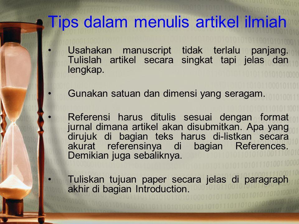 Tips dalam menulis artikel ilmiah Usahakan manuscript tidak terlalu panjang. Tulislah artikel secara singkat tapi jelas dan lengkap. Gunakan satuan da