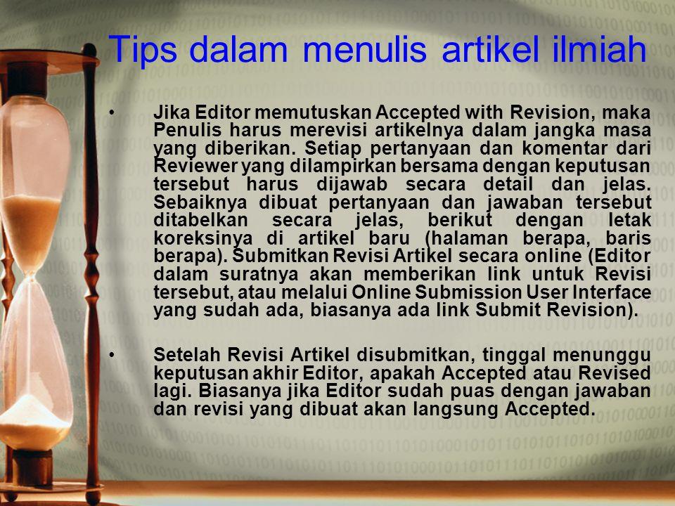Tips dalam menulis artikel ilmiah Jika Editor memutuskan Accepted with Revision, maka Penulis harus merevisi artikelnya dalam jangka masa yang diberik