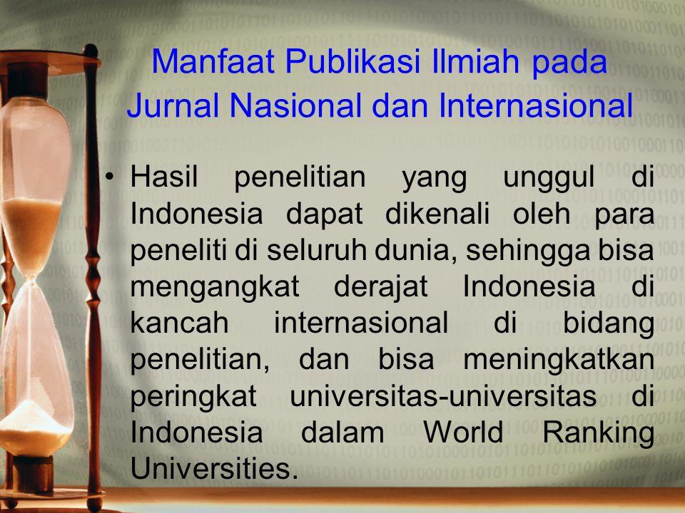 Manfaat Publikasi Ilmiah pada Jurnal Nasional dan Internasional Hasil penelitian yang unggul di Indonesia dapat dikenali oleh para peneliti di seluruh