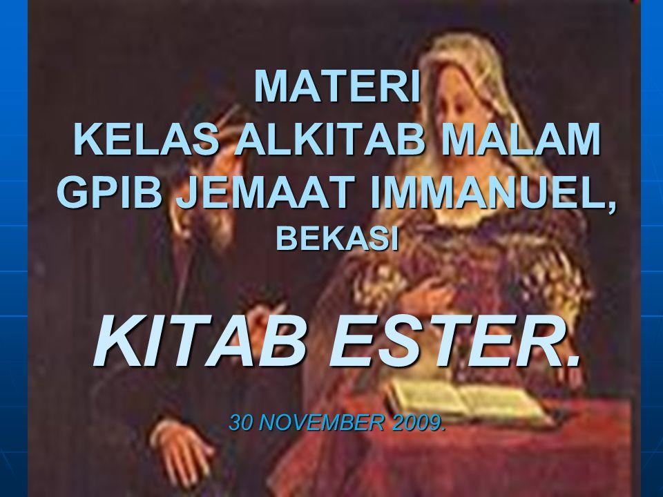 MATERI KELAS ALKITAB MALAM GPIB JEMAAT IMMANUEL, BEKASI KITAB ESTER. 30 NOVEMBER 2009.