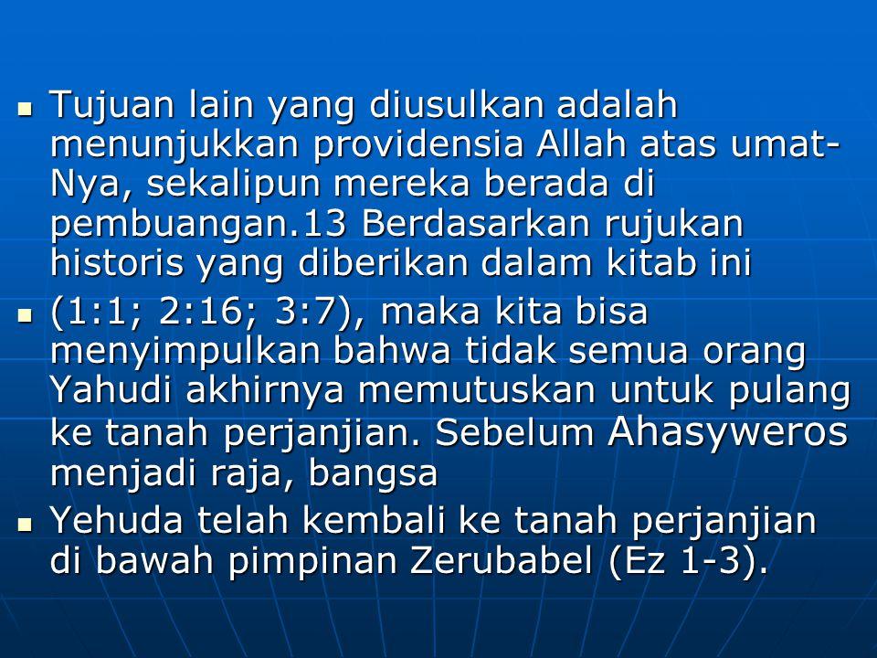 Tujuan lain yang diusulkan adalah menunjukkan providensia Allah atas umat- Nya, sekalipun mereka berada di pembuangan.13 Berdasarkan rujukan historis