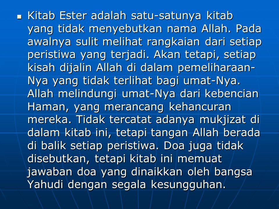Kitab Ester adalah satu-satunya kitab yang tidak menyebutkan nama Allah. Pada awalnya sulit melihat rangkaian dari setiap peristiwa yang terjadi. Akan