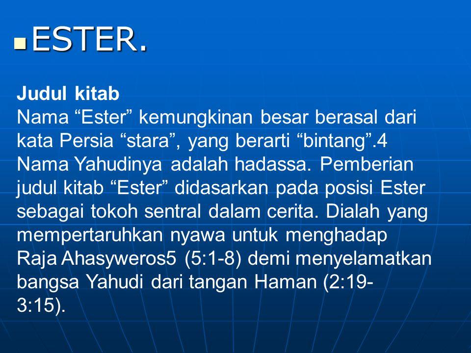 """ESTER. ESTER. Judul kitab Nama """"Ester"""" kemungkinan besar berasal dari kata Persia """"stara"""", yang berarti """"bintang"""".4 Nama Yahudinya adalah hadassa. Pem"""