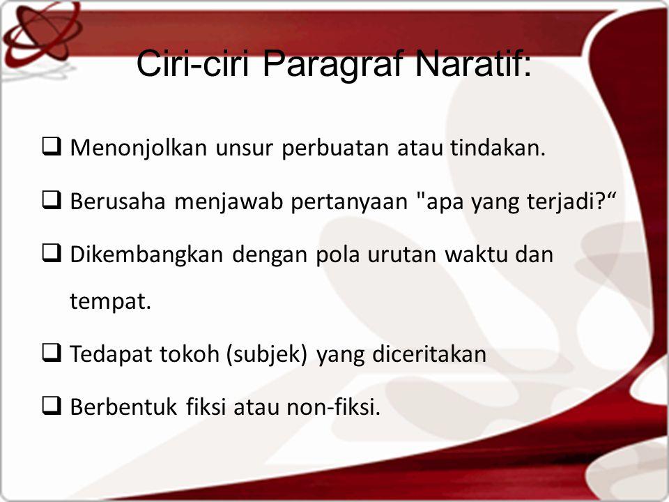 Ciri-ciri Paragraf Naratif:  Menonjolkan unsur perbuatan atau tindakan.