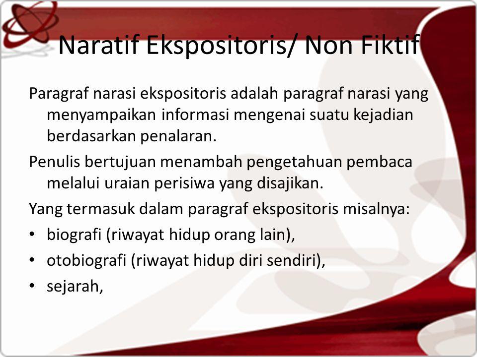 Naratif Ekspositoris/ Non Fiktif Paragraf narasi ekspositoris adalah paragraf narasi yang menyampaikan informasi mengenai suatu kejadian berdasarkan penalaran.