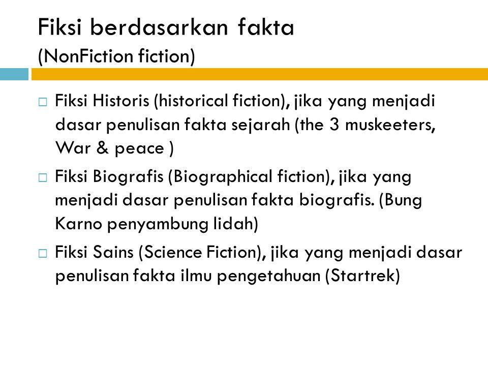 Fiksi berdasarkan fakta (NonFiction fiction)  Fiksi Historis (historical fiction), jika yang menjadi dasar penulisan fakta sejarah (the 3 muskeeters,