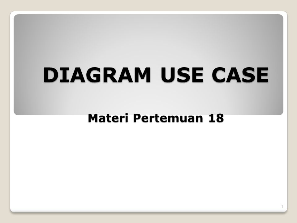 DIAGRAM USE CASE Materi Pertemuan 18 1