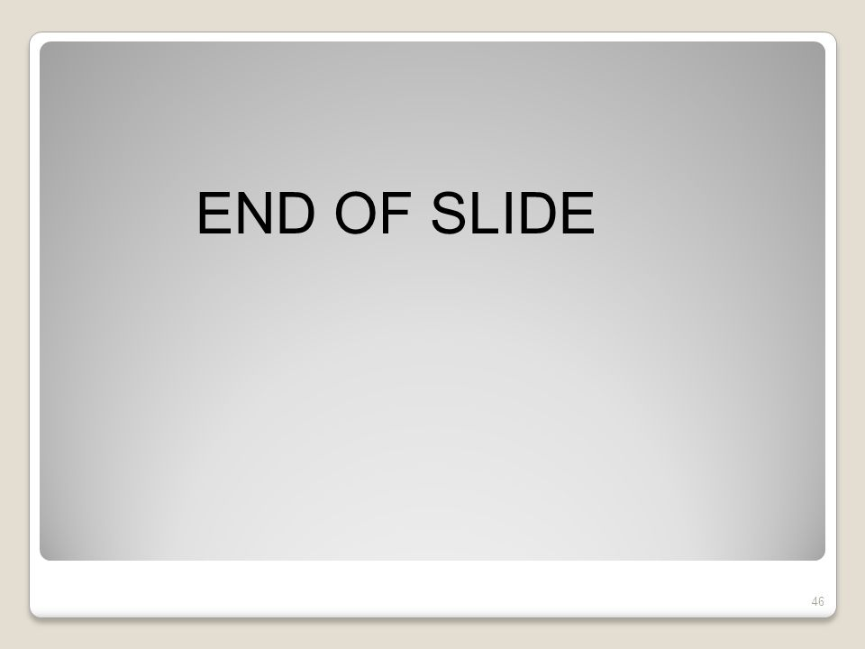 46 END OF SLIDE