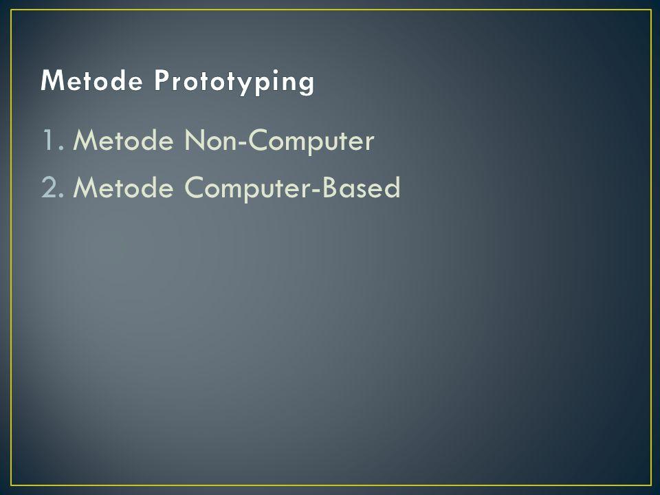 Jenis metode non-computer yaitu : 1.Sketsa,Mock-Ups Interface (antarmuka) dideskripsikan menggunakan kertas Baik untuk mengungkapkan pendapat.