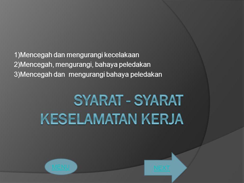 1)Mencegah dan mengurangi kecelakaan 2)Mencegah, mengurangi, bahaya peledakan 3)Mencegah dan mengurangi bahaya peledakan MENU NEXT