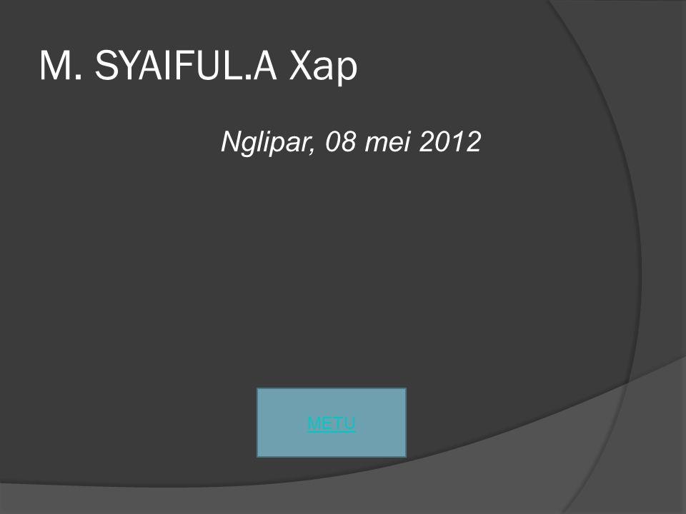 M. SYAIFUL.A Xap Nglipar, 08 mei 2012 METU