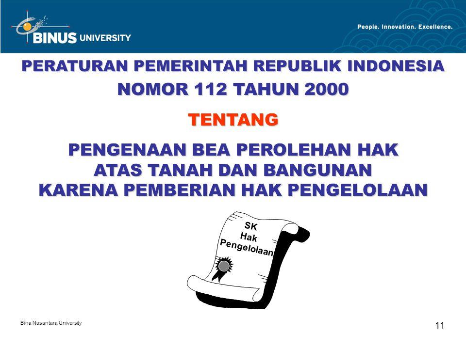 Bina Nusantara University 11 PERATURAN PEMERINTAH REPUBLIK INDONESIA NOMOR 112 TAHUN 2000 TENTANG PENGENAAN BEA PEROLEHAN HAK ATAS TANAH DAN BANGUNAN