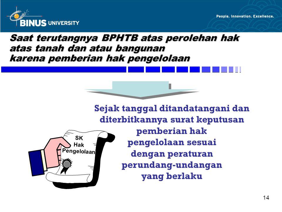 14 Saat terutangnya BPHTB atas perolehan hak atas tanah dan atau bangunan karena pemberian hak pengelolaan Sejak tanggal ditandatangani dan diterbitka