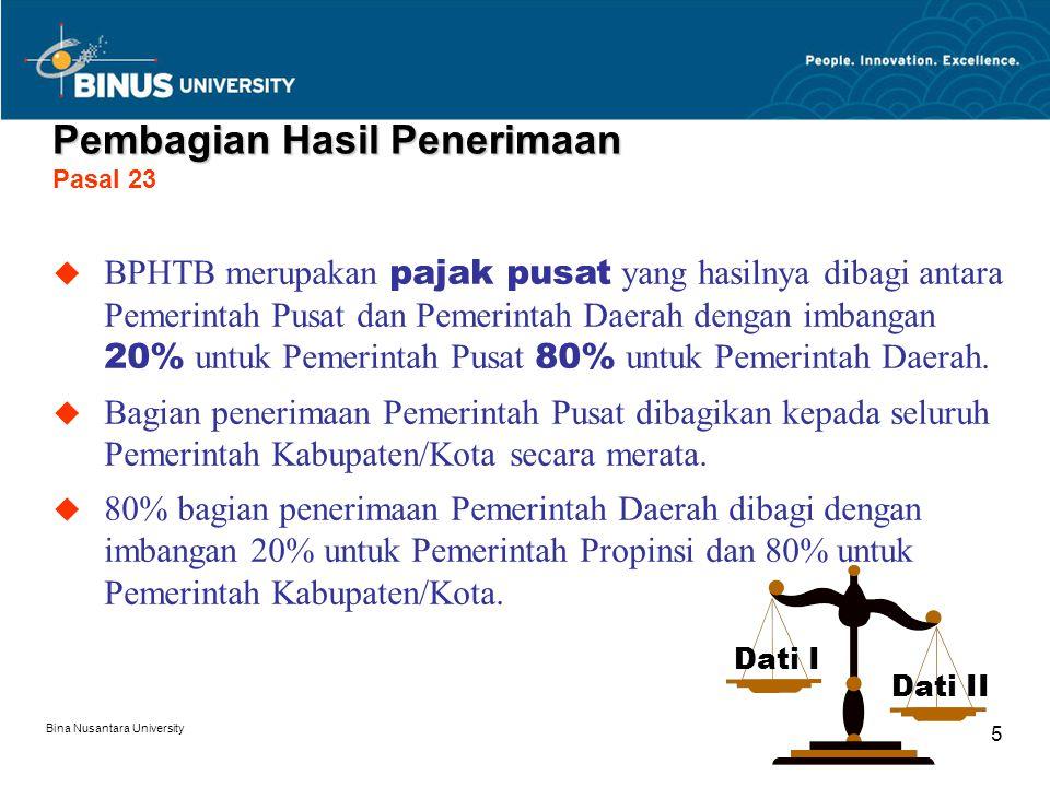 Bina Nusantara University 5  BPHTB merupakan pajak pusat yang hasilnya dibagi antara Pemerintah Pusat dan Pemerintah Daerah dengan imbangan 20% untuk