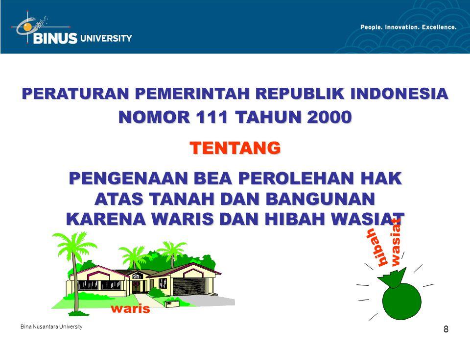 Bina Nusantara University 8 PERATURAN PEMERINTAH REPUBLIK INDONESIA NOMOR 111 TAHUN 2000 TENTANG PENGENAAN BEA PEROLEHAN HAK ATAS TANAH DAN BANGUNAN K