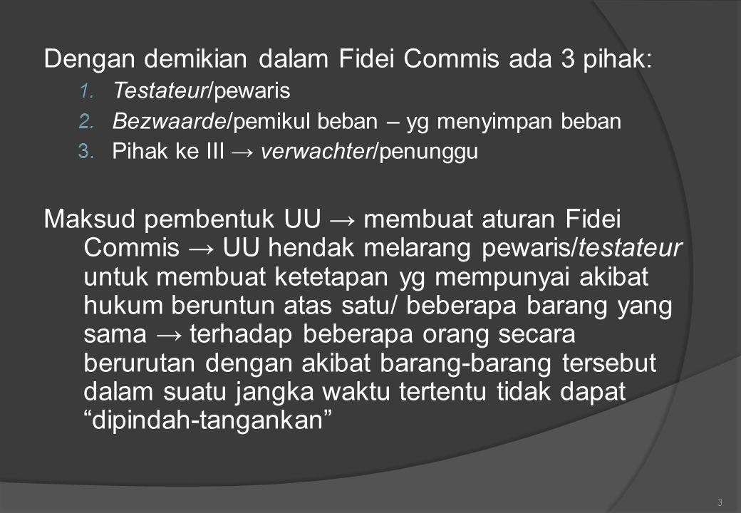 Dengan demikian dalam Fidei Commis ada 3 pihak: 1.