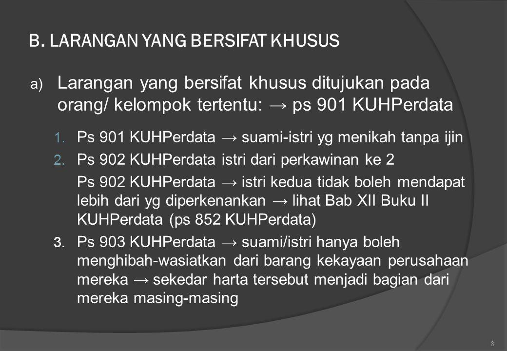 B. LARANGAN YANG BERSIFAT KHUSUS a) Larangan yang bersifat khusus ditujukan pada orang/ kelompok tertentu: → ps 901 KUHPerdata 1. Ps 901 KUHPerdata →
