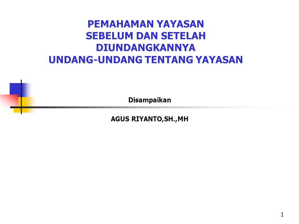 2 Pendahuluan  Pendirian Yayasan di Indonesia sebelum adanya UU Yayasan hanya berdasar atas pemahaman dan kebiasaan yang dianut oleh masyarakat dan Yurisprudensi Mahkamah Agung dengan memenuhi persyaratan secara materiil maupun formal sebagaimana pendirian suatu badan hukum dilakukan.