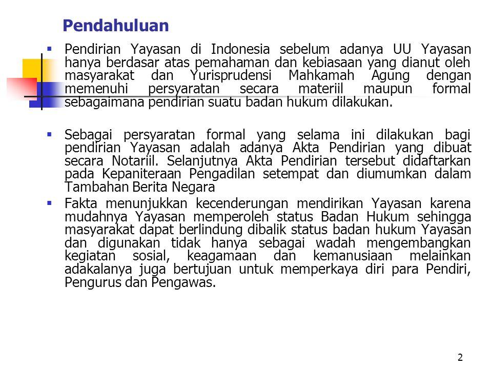 2 Pendahuluan  Pendirian Yayasan di Indonesia sebelum adanya UU Yayasan hanya berdasar atas pemahaman dan kebiasaan yang dianut oleh masyarakat dan Y