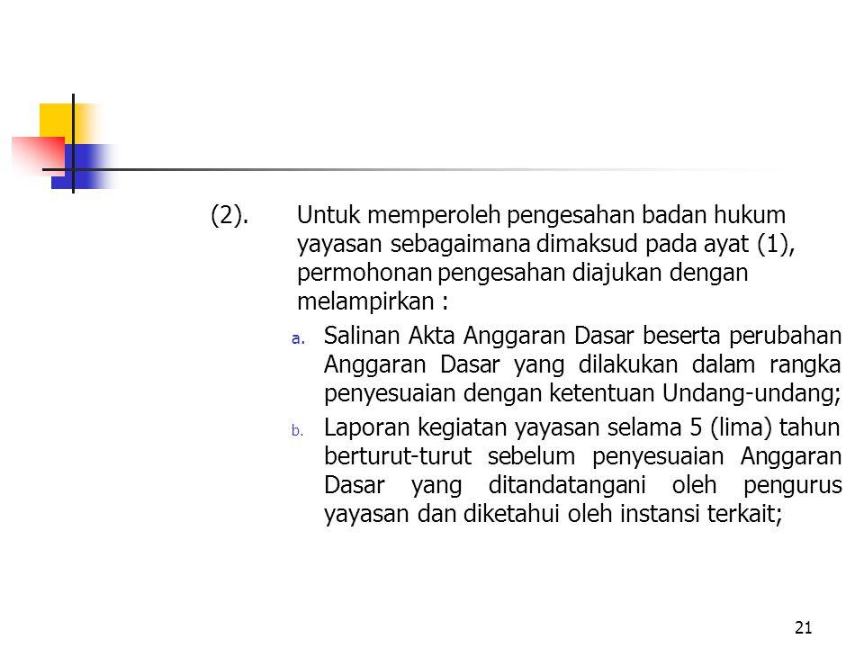 (2).Untuk memperoleh pengesahan badan hukum yayasan sebagaimana dimaksud pada ayat (1), permohonan pengesahan diajukan dengan melampirkan : a. Salinan