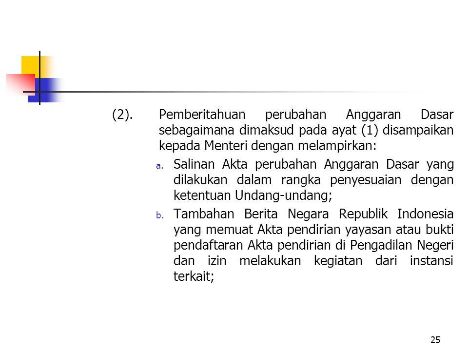 (2).Pemberitahuan perubahan Anggaran Dasar sebagaimana dimaksud pada ayat (1) disampaikan kepada Menteri dengan melampirkan: a. Salinan Akta perubahan