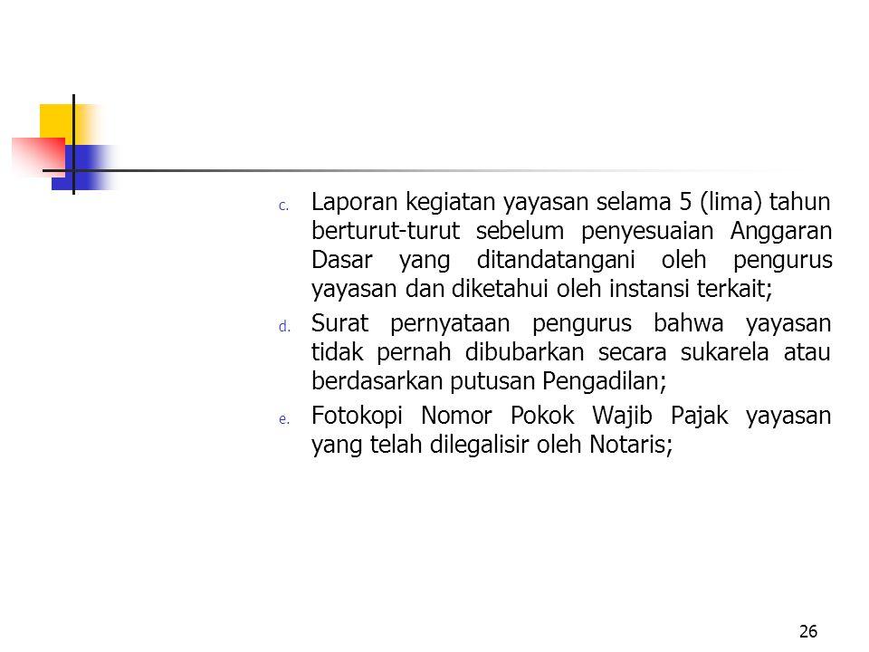 c. Laporan kegiatan yayasan selama 5 (lima) tahun berturut-turut sebelum penyesuaian Anggaran Dasar yang ditandatangani oleh pengurus yayasan dan dike