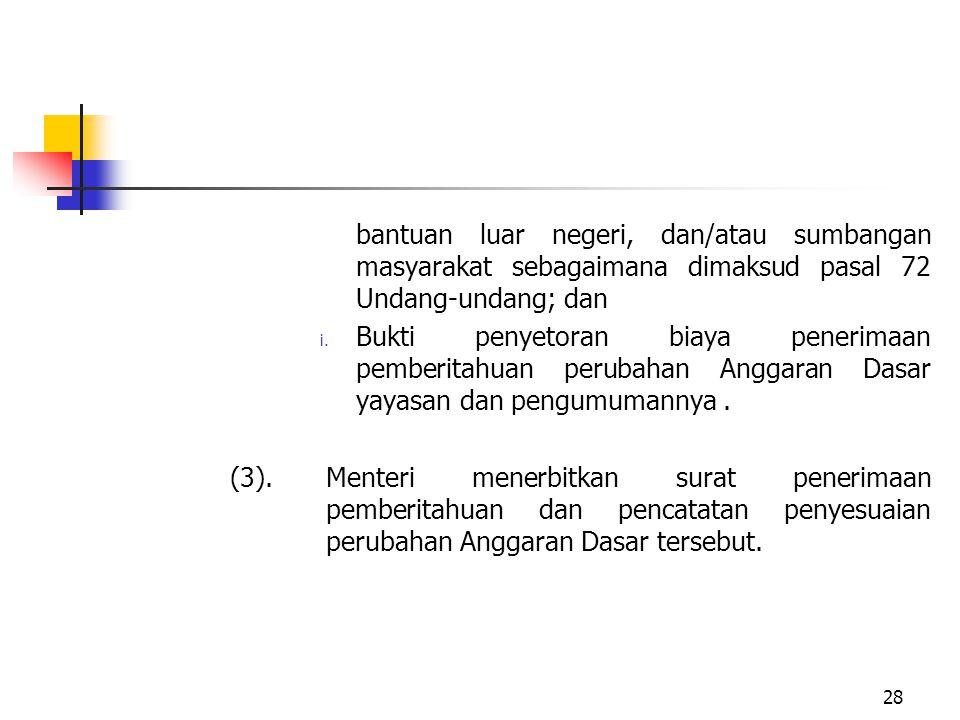 bantuan luar negeri, dan/atau sumbangan masyarakat sebagaimana dimaksud pasal 72 Undang-undang; dan i. Bukti penyetoran biaya penerimaan pemberitahuan