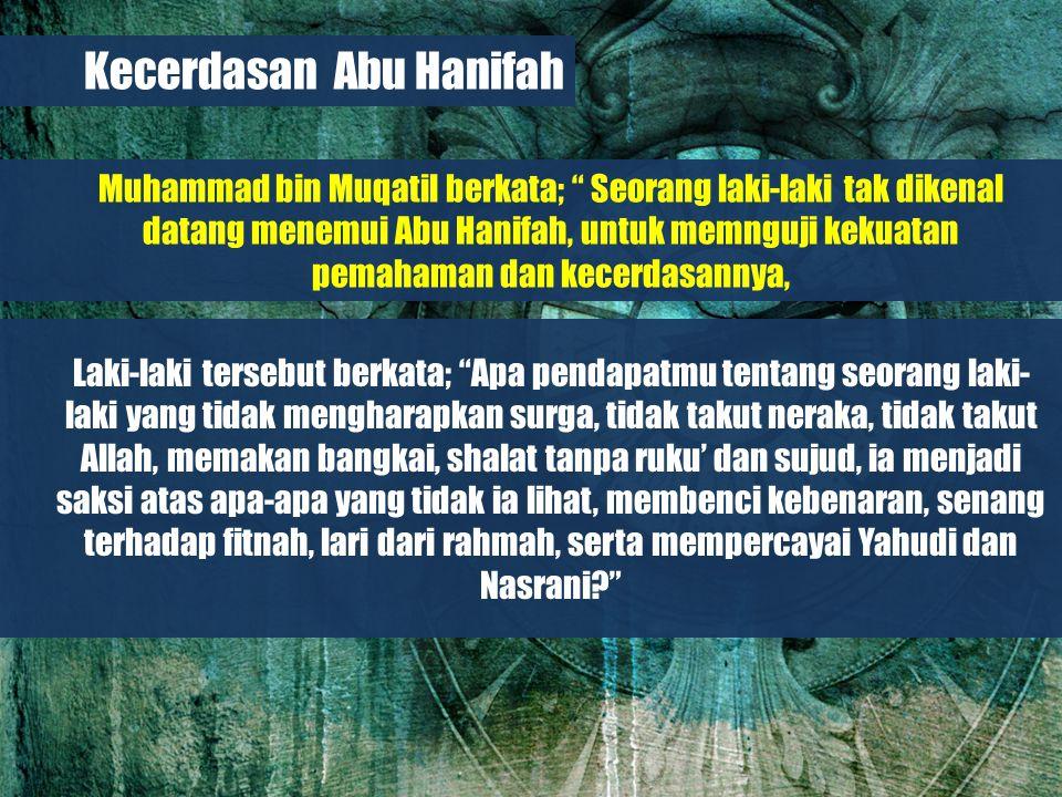Belajar dari Biografi Para Imam Besar Abu Hanifah berkata; Bahwa ia tidak mengharapkan surga, dan tidak takut pada neraka, itu karena ia mengharapkan pemilik surga serta takut kepada pemilik neraka.