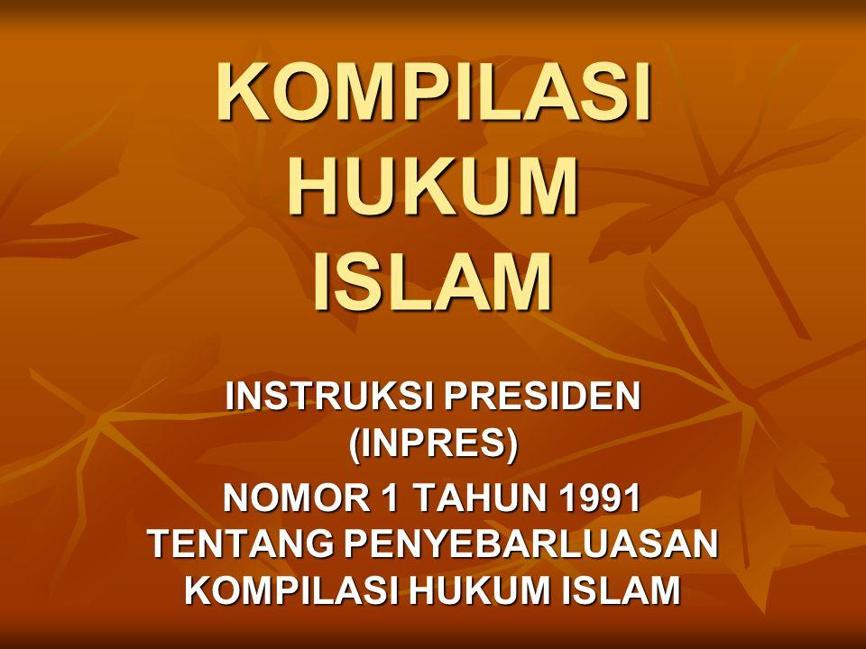 KOMPILASI HUKUM ISLAM INSTRUKSI PRESIDEN (INPRES) NOMOR 1 TAHUN 1991 TENTANG PENYEBARLUASAN KOMPILASI HUKUM ISLAM