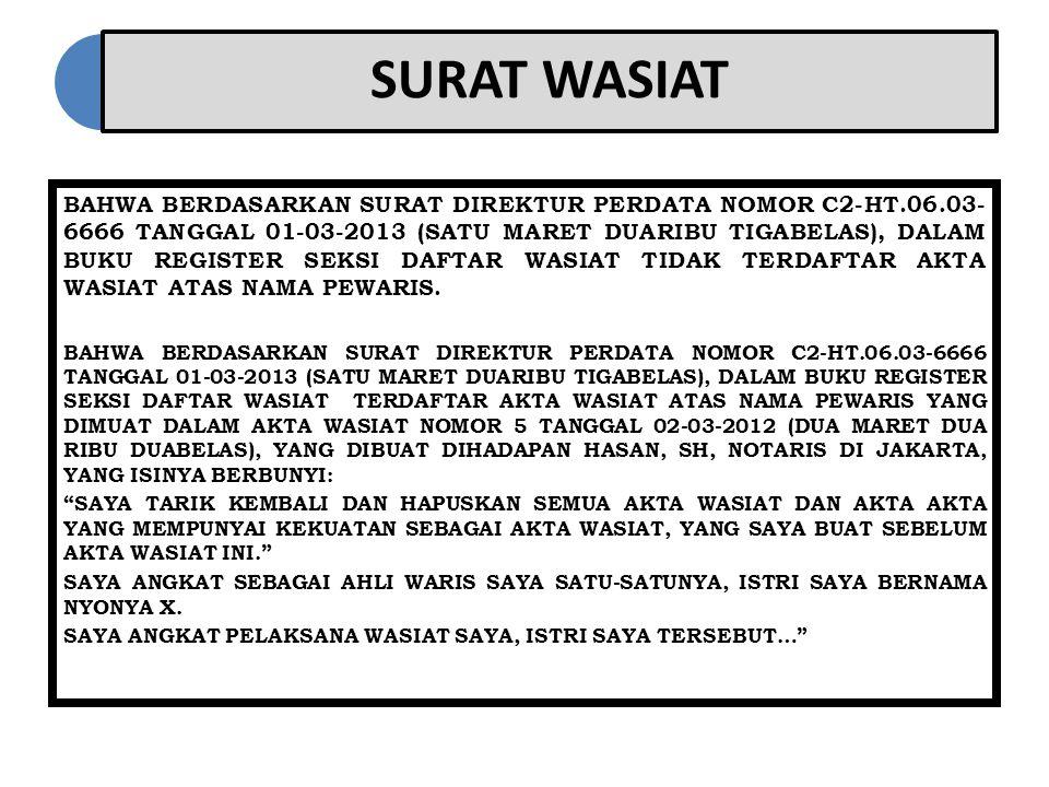 SURAT WASIAT BAHWA BERDASARKAN SURAT DIREKTUR PERDATA NOMOR C2-HT.06.03- 6666 TANGGAL 01-03-2013 (SATU MARET DUARIBU TIGABELAS), DALAM BUKU REGISTER SEKSI DAFTAR WASIAT TIDAK TERDAFTAR AKTA WASIAT ATAS NAMA PEWARIS.